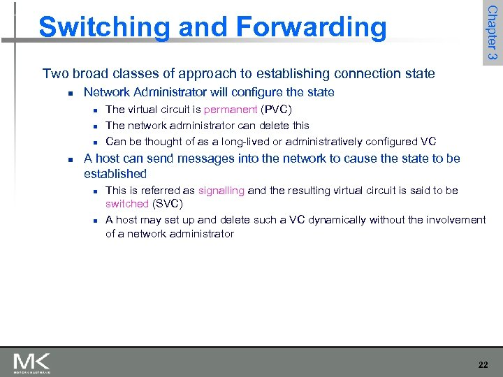 Chapter 3 Switching and Forwarding Two broad classes of approach to establishing connection state