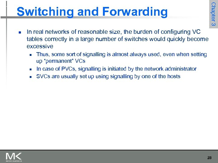 Chapter 3 Switching and Forwarding n In real networks of reasonable size, the burden