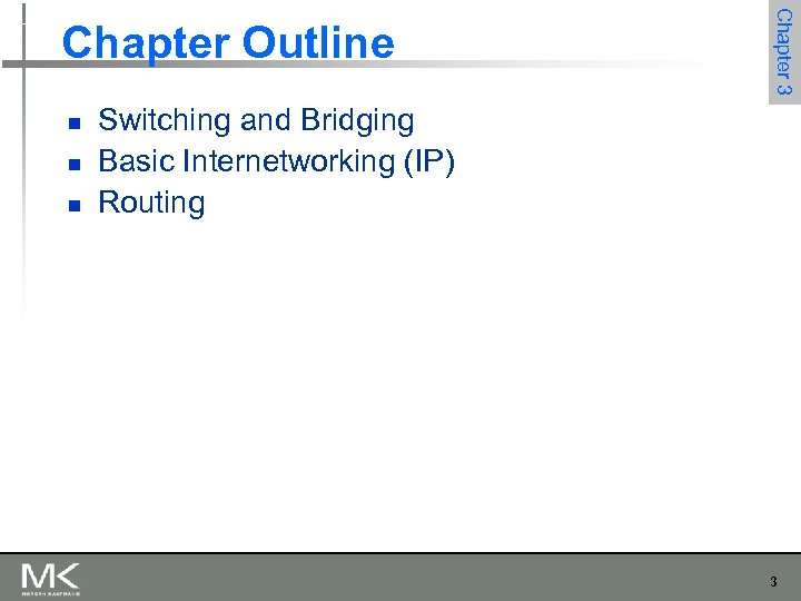 n n n Chapter 3 Chapter Outline Switching and Bridging Basic Internetworking (IP) Routing
