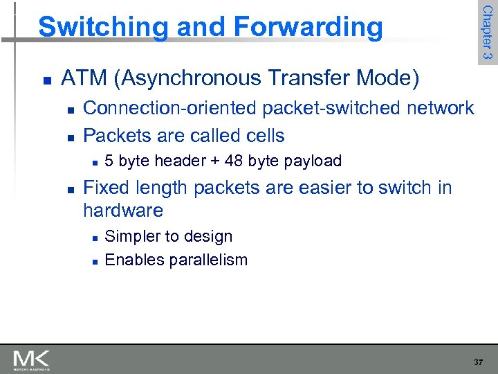 Chapter 3 Switching and Forwarding n ATM (Asynchronous Transfer Mode) n n Connection-oriented packet-switched