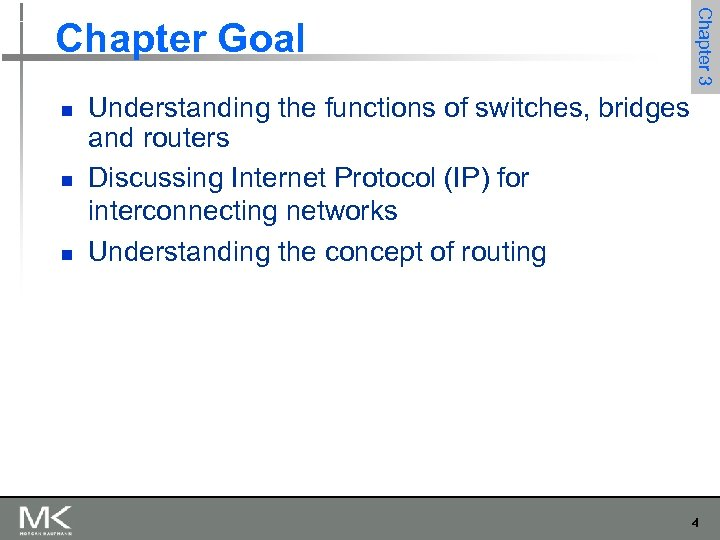 n n n Chapter 3 Chapter Goal Understanding the functions of switches, bridges and