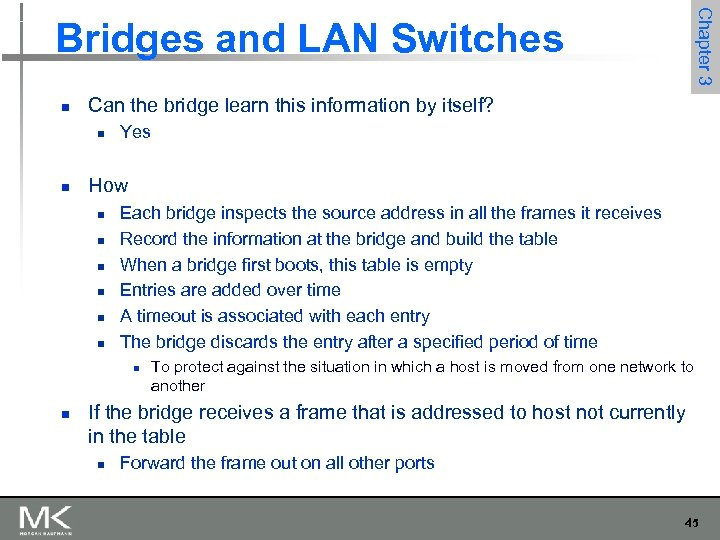 Chapter 3 Bridges and LAN Switches n Can the bridge learn this information by