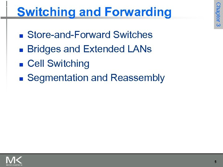n n Chapter 3 Switching and Forwarding Store-and-Forward Switches Bridges and Extended LANs Cell