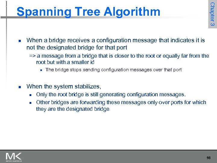 Chapter 3 Spanning Tree Algorithm n When a bridge receives a configuration message that