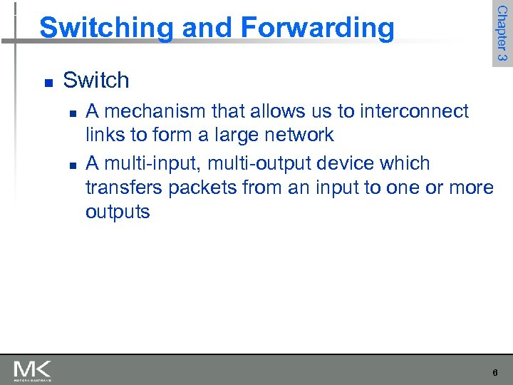 Chapter 3 Switching and Forwarding n Switch n n A mechanism that allows us