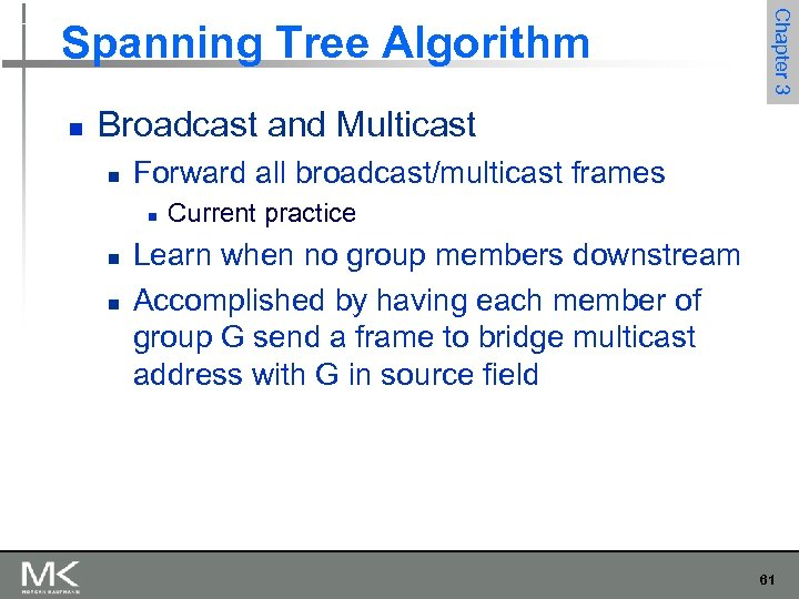 n Chapter 3 Spanning Tree Algorithm Broadcast and Multicast n Forward all broadcast/multicast frames