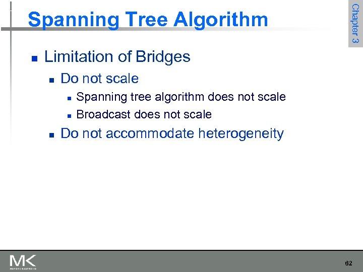 n Chapter 3 Spanning Tree Algorithm Limitation of Bridges n Do not scale n