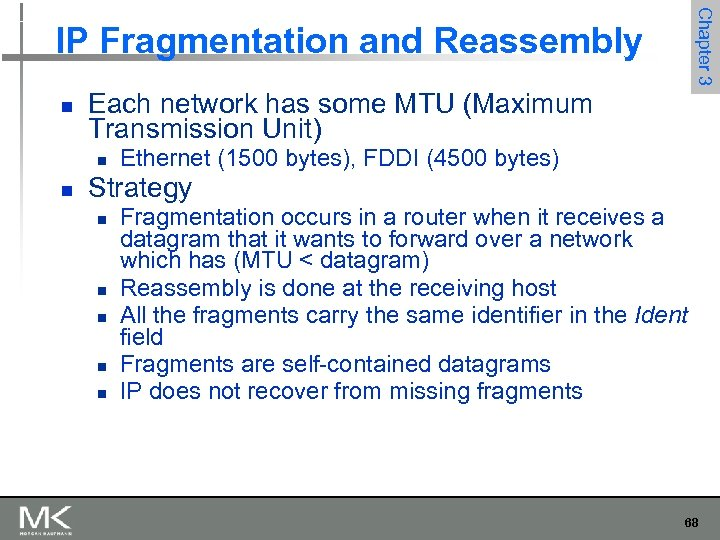 Chapter 3 IP Fragmentation and Reassembly n Each network has some MTU (Maximum Transmission