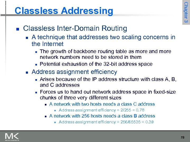 n Chapter 3 Classless Addressing Classless Inter-Domain Routing n A technique that addresses two
