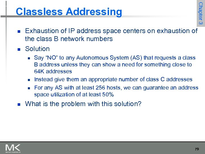 Chapter 3 Classless Addressing n n Exhaustion of IP address space centers on exhaustion