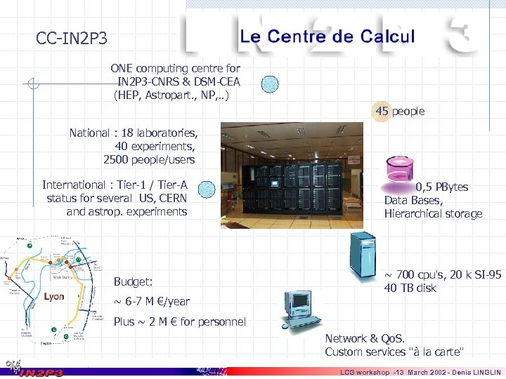 CC-IN 2 P 3 ONE computing centre for IN 2 P 3 -CNRS &