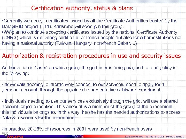 Certification authority, status & plans • Currently we accept certificates issued by all the