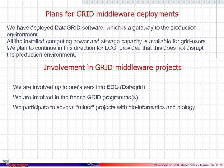 Plans for GRID middleware deployments We have deployed Data. GRID software, which is a