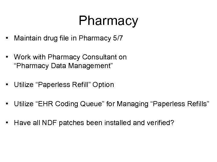 Pharmacy • Maintain drug file in Pharmacy 5/7 • Work with Pharmacy Consultant on