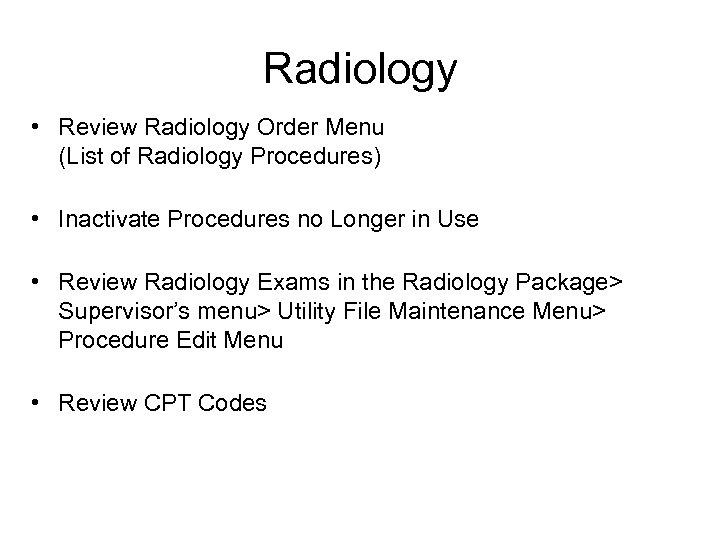 Radiology • Review Radiology Order Menu (List of Radiology Procedures) • Inactivate Procedures no