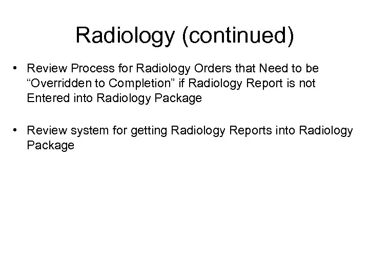 """Radiology (continued) • Review Process for Radiology Orders that Need to be """"Overridden to"""
