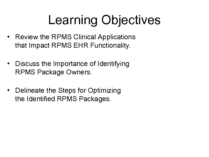 Learning Objectives • Review the RPMS Clinical Applications that Impact RPMS EHR Functionality. •
