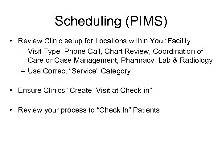 Scheduling (PIMS) • Review Clinic setup for Locations within Your Facility – Visit Type: