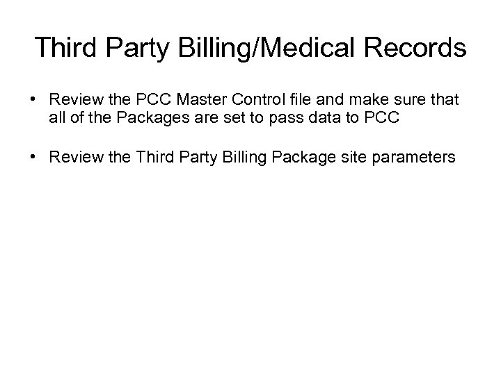 Third Party Billing/Medical Records • Review the PCC Master Control file and make sure