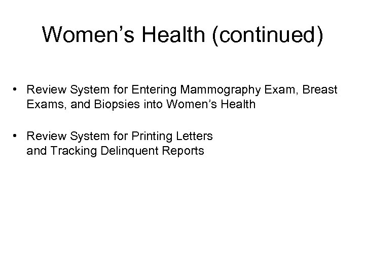 Women's Health (continued) • Review System for Entering Mammography Exam, Breast Exams, and Biopsies