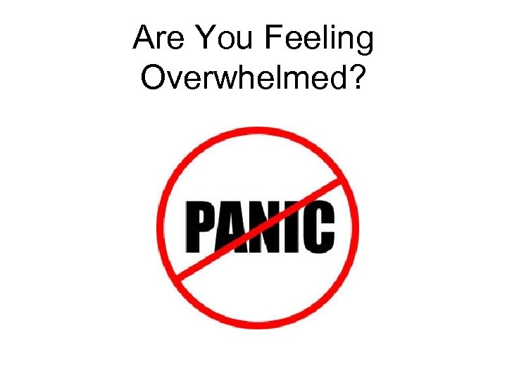Are You Feeling Overwhelmed?