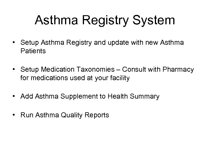 Asthma Registry System • Setup Asthma Registry and update with new Asthma Patients •