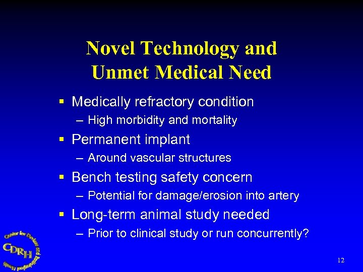 Novel Technology and Unmet Medical Need § Medically refractory condition – High morbidity and