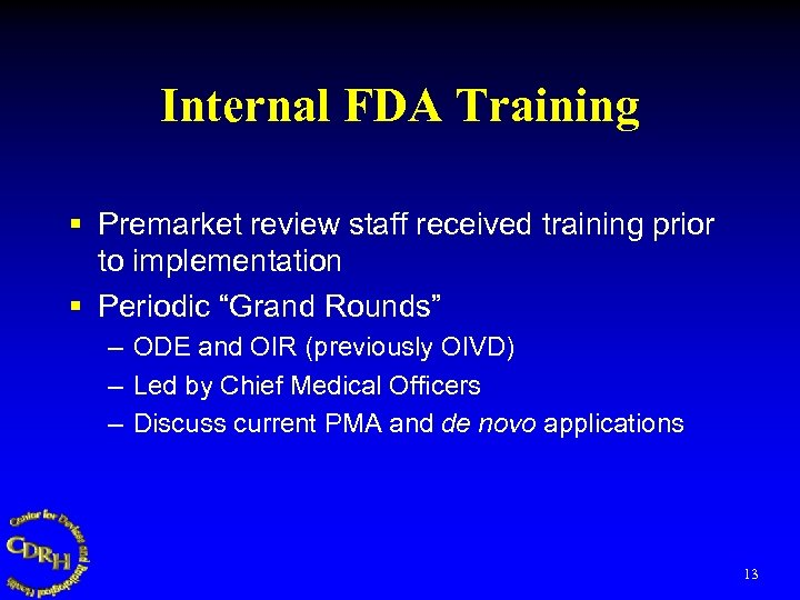 Internal FDA Training § Premarket review staff received training prior to implementation § Periodic