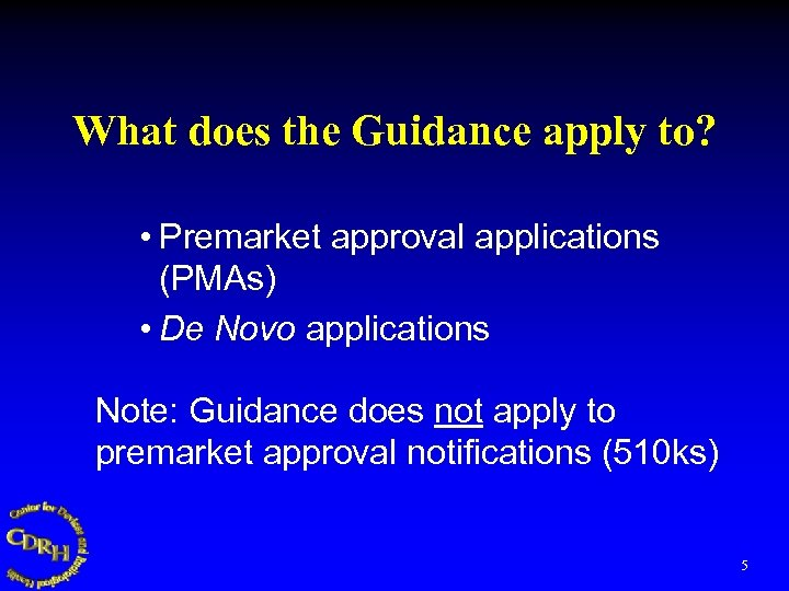 What does the Guidance apply to? • Premarket approval applications (PMAs) • De Novo