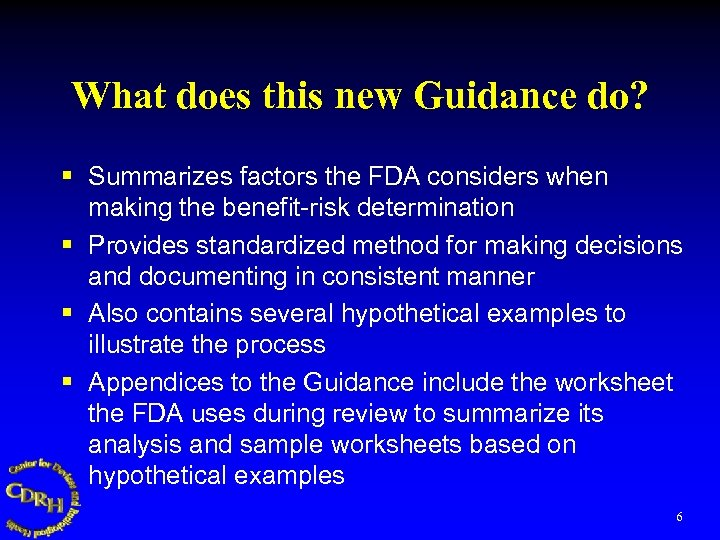 What does this new Guidance do? § Summarizes factors the FDA considers when making