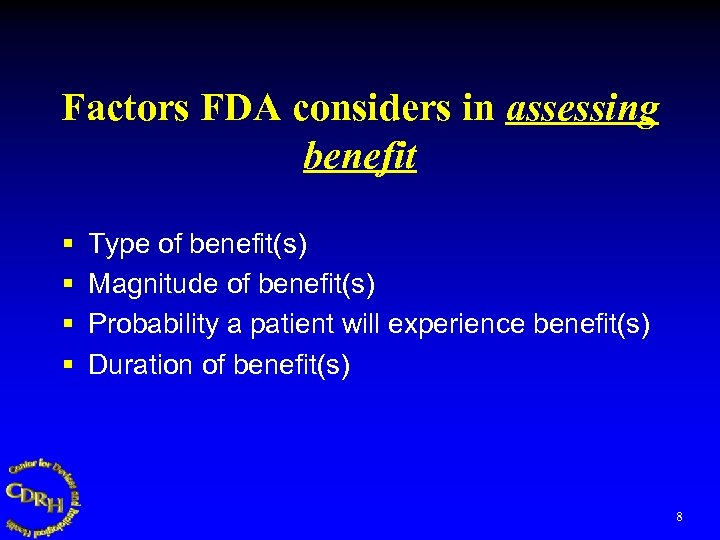 Factors FDA considers in assessing benefit § § Type of benefit(s) Magnitude of benefit(s)