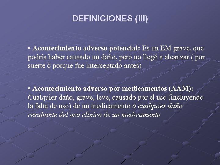DEFINICIONES (III) • Acontecimiento adverso potencial: Es un EM grave, que podría haber causado