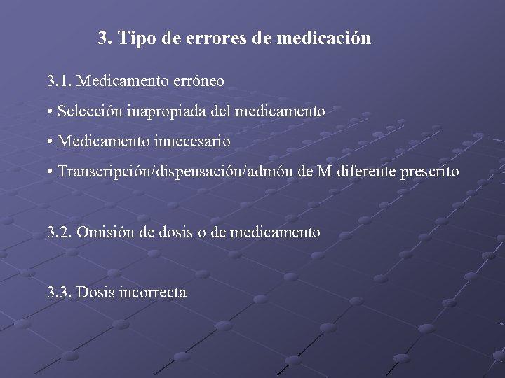 3. Tipo de errores de medicación 3. 1. Medicamento erróneo • Selección inapropiada del