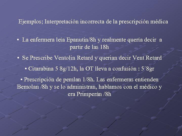 Ejemplos; Interpretación incorrecta de la prescripción médica • La enfermera leía Epanutin/8 h y