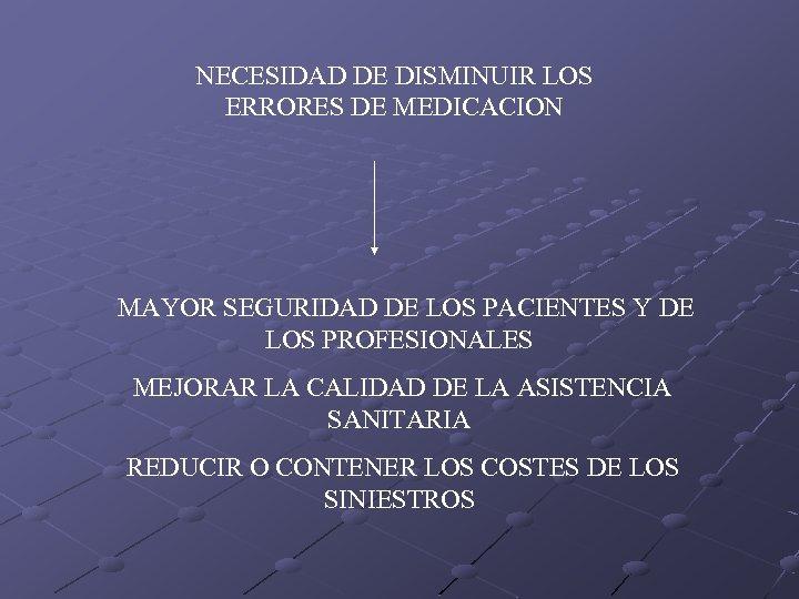 NECESIDAD DE DISMINUIR LOS ERRORES DE MEDICACION MAYOR SEGURIDAD DE LOS PACIENTES Y DE
