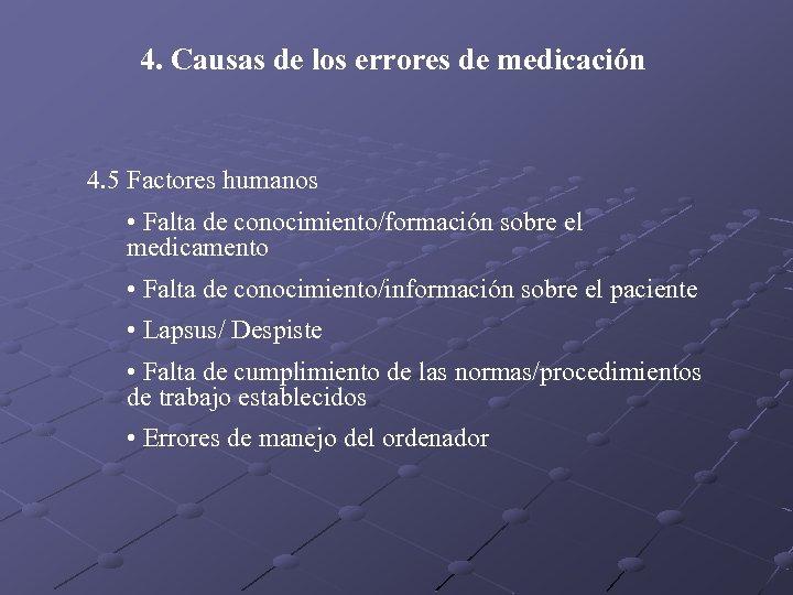4. Causas de los errores de medicación 4. 5 Factores humanos • Falta de
