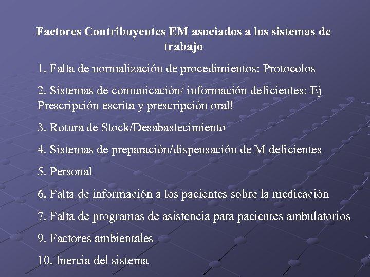 Factores Contribuyentes EM asociados a los sistemas de trabajo 1. Falta de normalización de