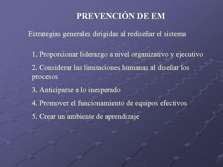 PREVENCIÓN DE EM Estrategias generales dirigidas al rediseñar el sistema 1. Proporcionar liderazgo a