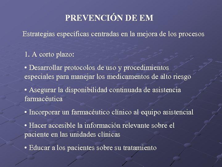 PREVENCIÓN DE EM Estrategias específicas centradas en la mejora de los procesos 1. A