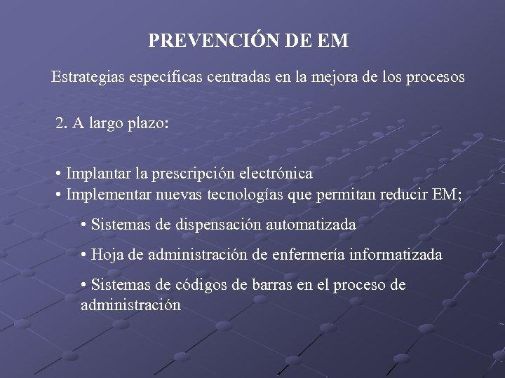 PREVENCIÓN DE EM Estrategias específicas centradas en la mejora de los procesos 2. A