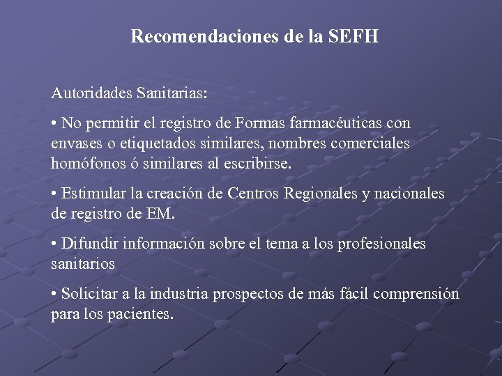 Recomendaciones de la SEFH Autoridades Sanitarias: • No permitir el registro de Formas farmacéuticas