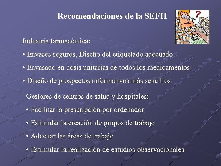Recomendaciones de la SEFH Industria farmacéutica: • Envases seguros, Diseño del etiquetado adecuado •