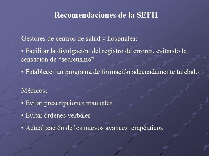 Recomendaciones de la SEFH Gestores de centros de salud y hospitales: • Facilitar la