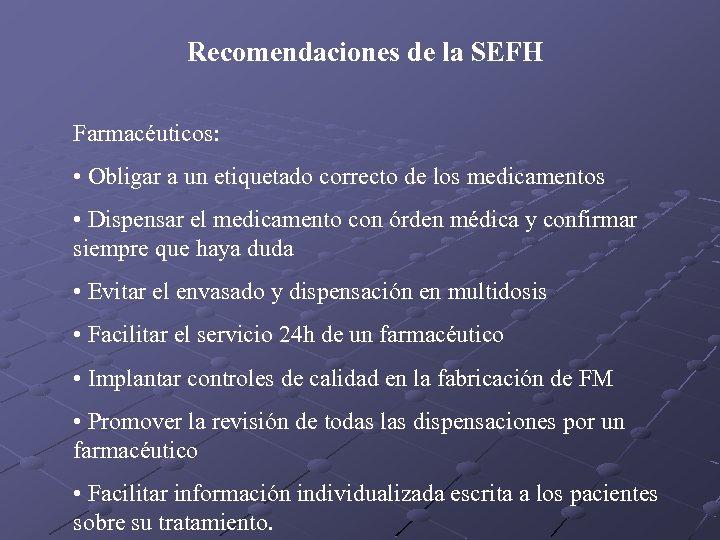 Recomendaciones de la SEFH Farmacéuticos: • Obligar a un etiquetado correcto de los medicamentos