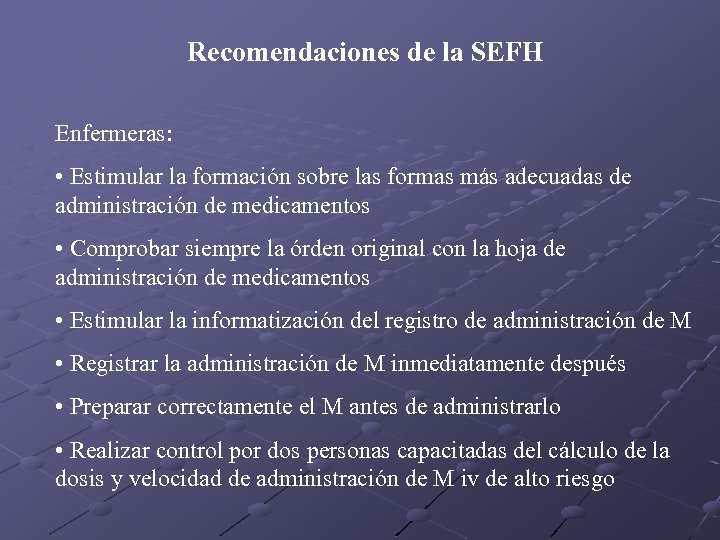 Recomendaciones de la SEFH Enfermeras: • Estimular la formación sobre las formas más adecuadas