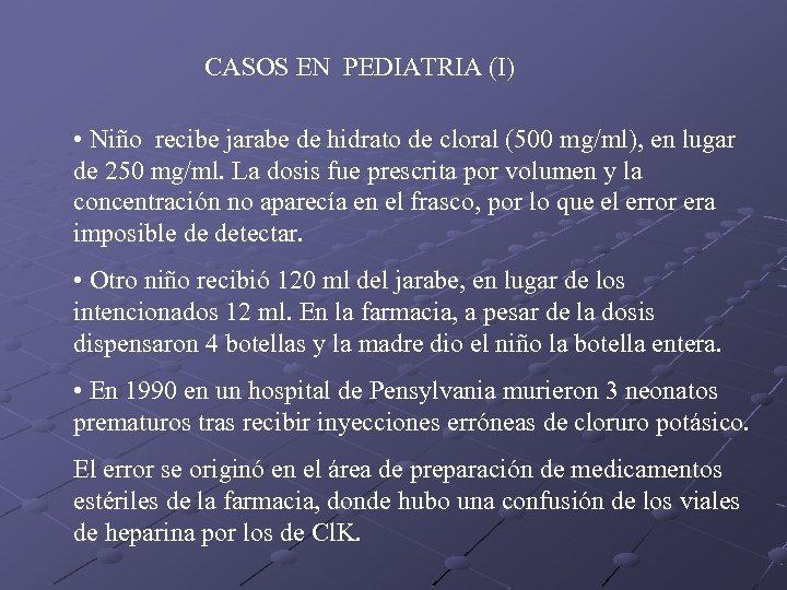 CASOS EN PEDIATRIA (I) • Niño recibe jarabe de hidrato de cloral (500 mg/ml),