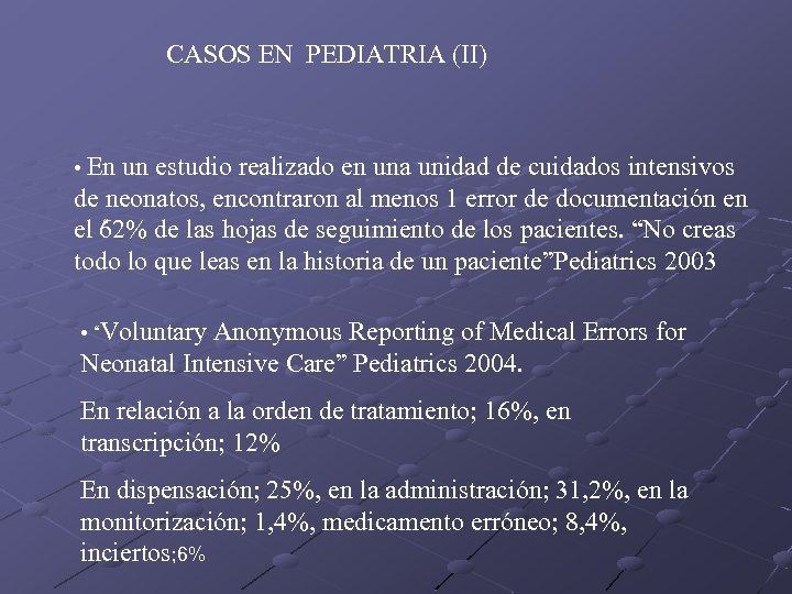 CASOS EN PEDIATRIA (II) • En un estudio realizado en una unidad de cuidados