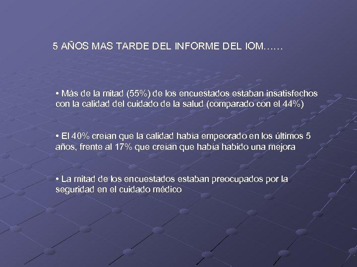 5 AÑOS MAS TARDE DEL INFORME DEL IOM…… • Más de la mitad (55%)