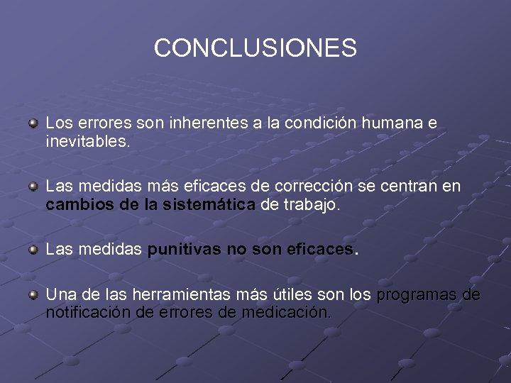 CONCLUSIONES Los errores son inherentes a la condición humana e inevitables. Las medidas más