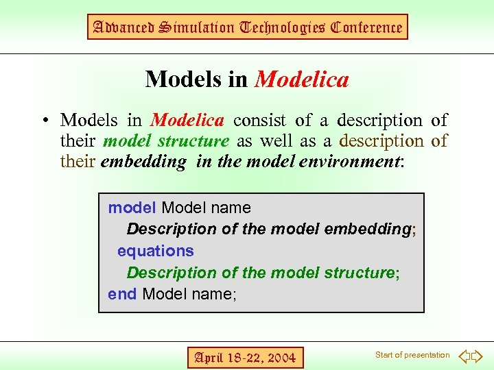 Advanced Simulation Technologies Conference Models in Modelica • Models in Modelica consist of a